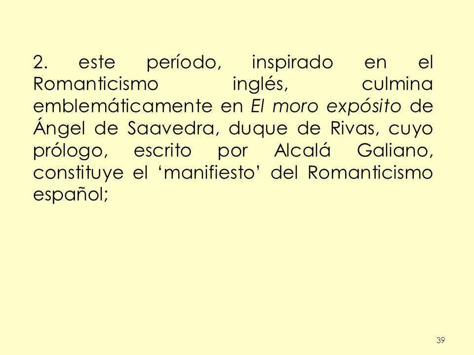39 2. este período, inspirado en el Romanticismo inglés, culmina emblemáticamente en El moro expósito de Ángel de Saavedra, duque de Rivas, cuyo prólo