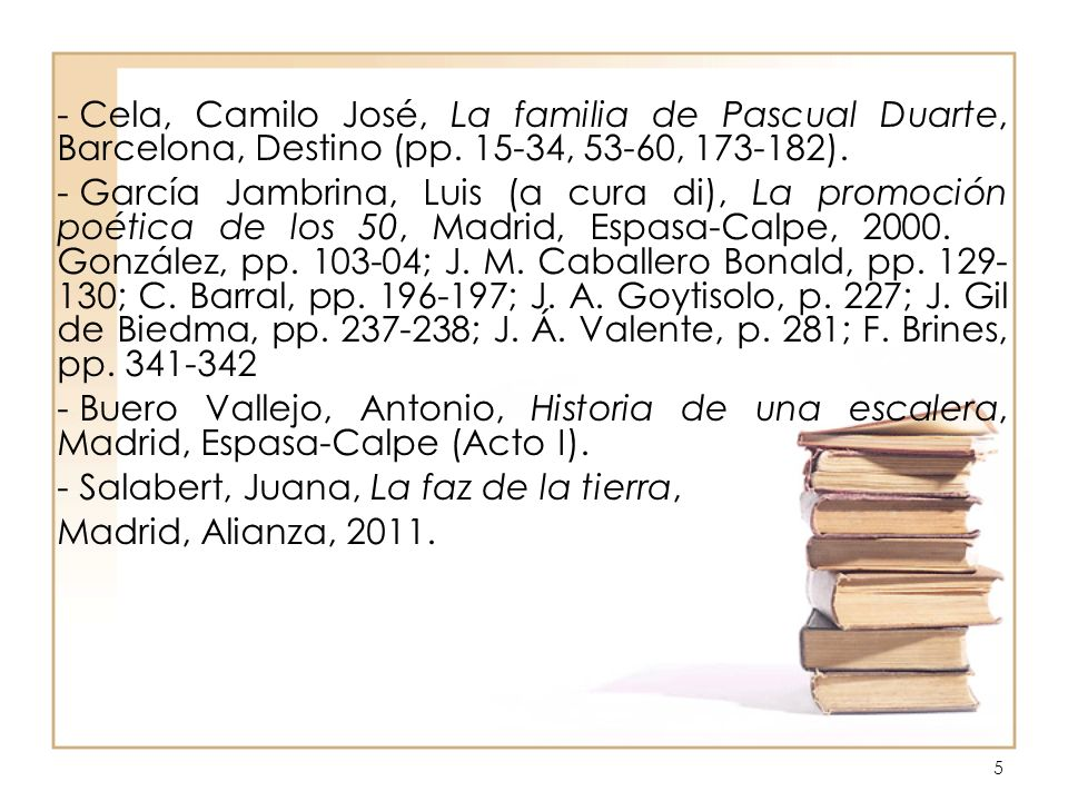 5 - Cela, Camilo José, La familia de Pascual Duarte, Barcelona, Destino (pp. 15-34, 53-60, 173-182). - García Jambrina, Luis (a cura di), La promoción