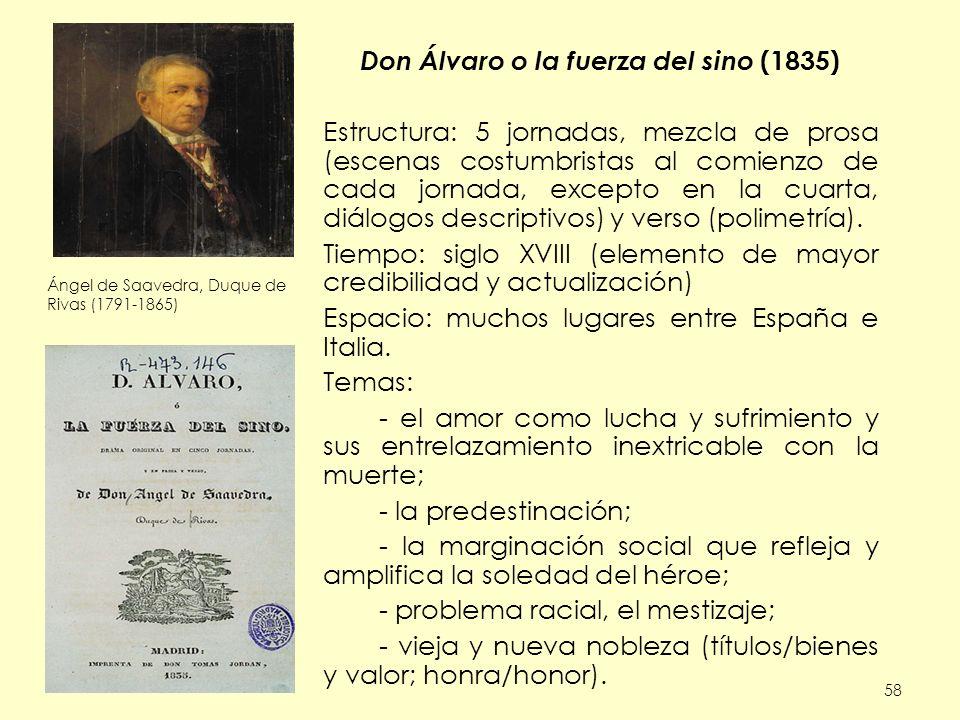 58 Don Álvaro o la fuerza del sino (1835) Estructura: 5 jornadas, mezcla de prosa (escenas costumbristas al comienzo de cada jornada, excepto en la cu