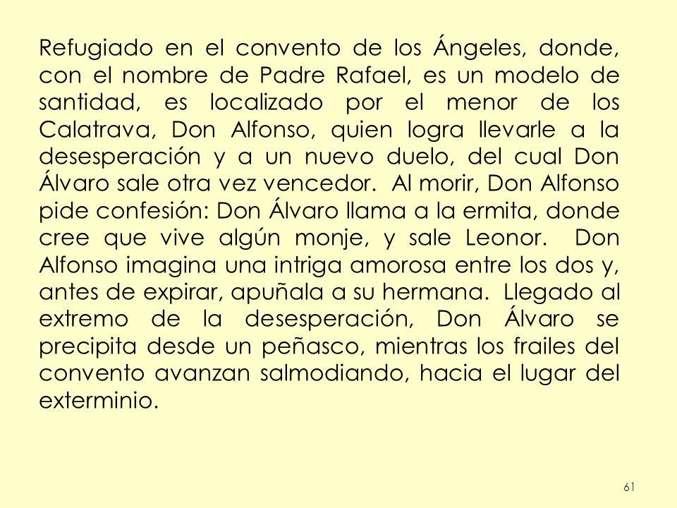 61 Refugiado en el convento de los Ángeles, donde, con el nombre de Padre Rafael, es un modelo de santidad, es localizado por el menor de los Calatrav