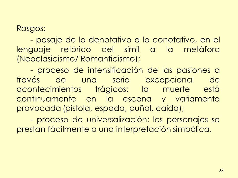 63 Rasgos: - pasaje de lo denotativo a lo conotativo, en el lenguaje retórico del símil a la metáfora (Neoclasicismo/ Romanticismo); - proceso de inte