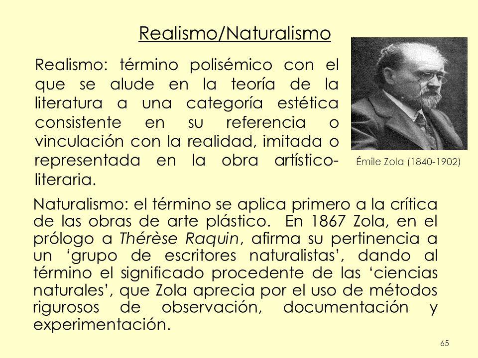 65 Realismo/Naturalismo Naturalismo: el término se aplica primero a la crítica de las obras de arte plástico. En 1867 Zola, en el prólogo a Thérèse Ra