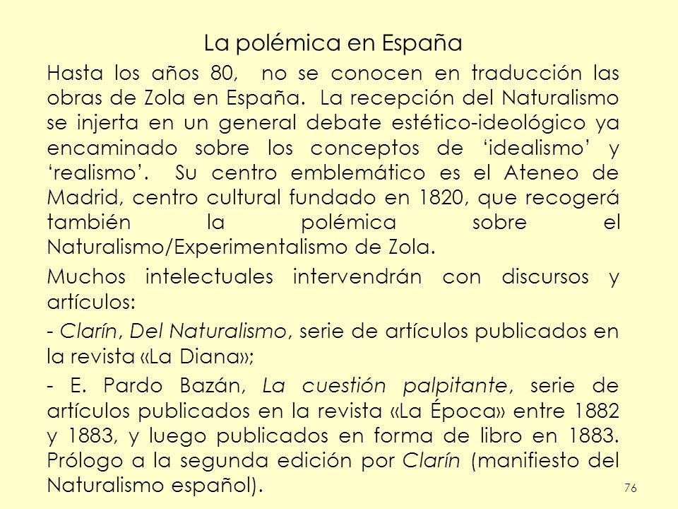 76 La polémica en España Hasta los años 80, no se conocen en traducción las obras de Zola en España. La recepción del Naturalismo se injerta en un gen