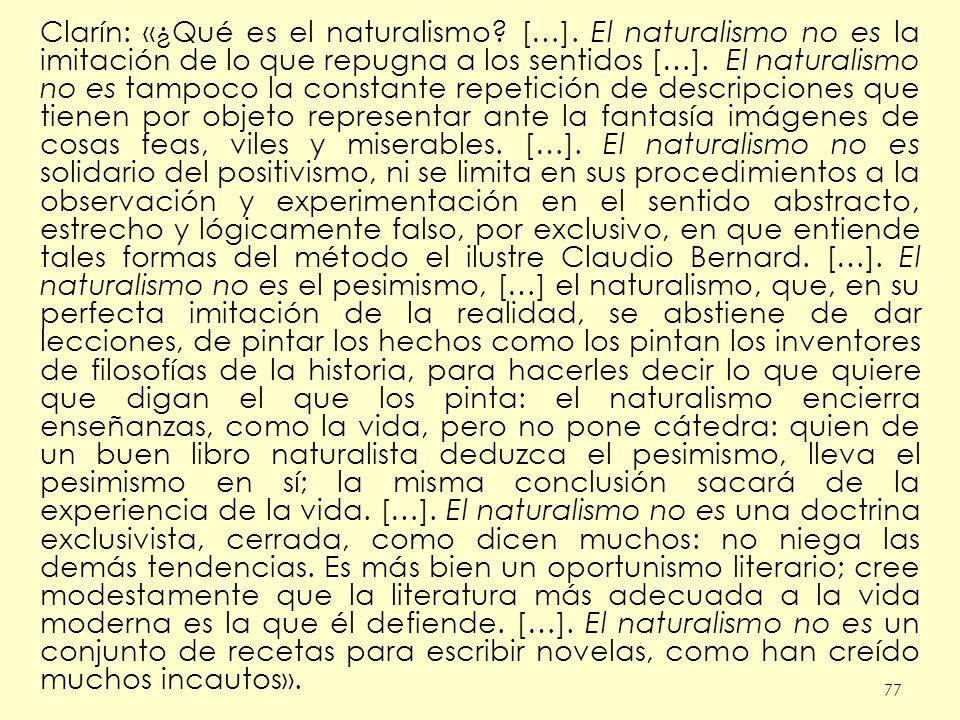 77 Clarín: «¿Qué es el naturalismo? […]. El naturalismo no es la imitación de lo que repugna a los sentidos […]. El naturalismo no es tampoco la const