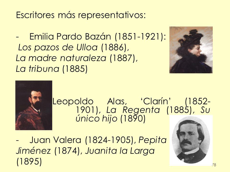 78 Escritores más representativos: -Emilia Pardo Bazán (1851-1921): Los pazos de Ulloa (1886), La madre naturaleza (1887), La tribuna (1885) Leopoldo