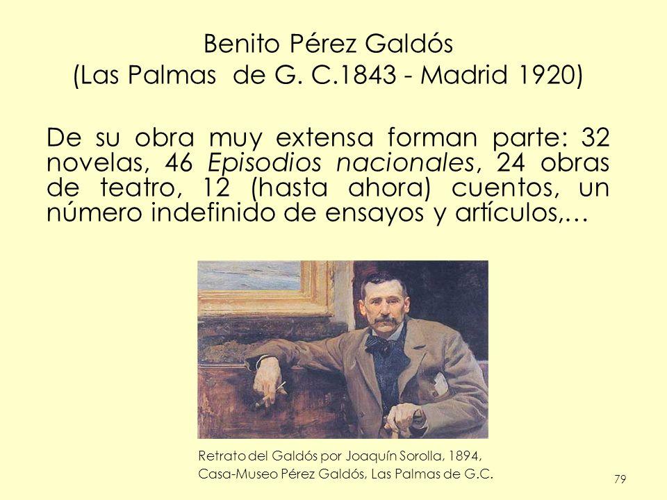 79 Benito Pérez Galdós (Las Palmas de G. C.1843 - Madrid 1920) De su obra muy extensa forman parte: 32 novelas, 46 Episodios nacionales, 24 obras de t