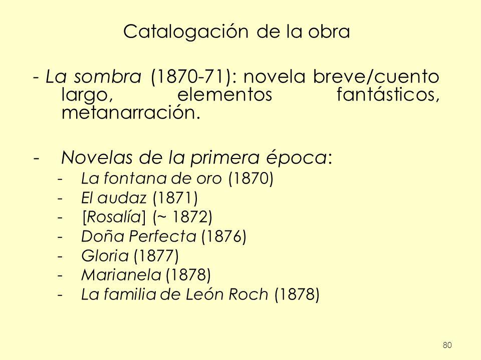 80 Catalogación de la obra - La sombra (1870-71): novela breve/cuento largo, elementos fantásticos, metanarración. -Novelas de la primera época: -La f