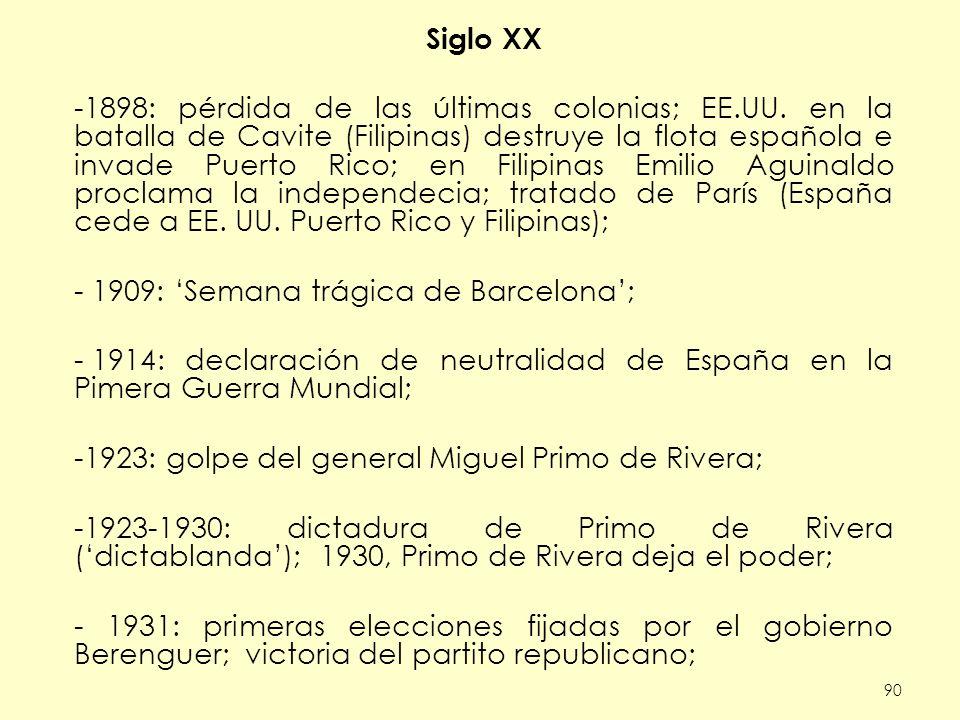90 Siglo XX -1898: pérdida de las últimas colonias; EE.UU. en la batalla de Cavite (Filipinas) destruye la flota española e invade Puerto Rico; en Fil