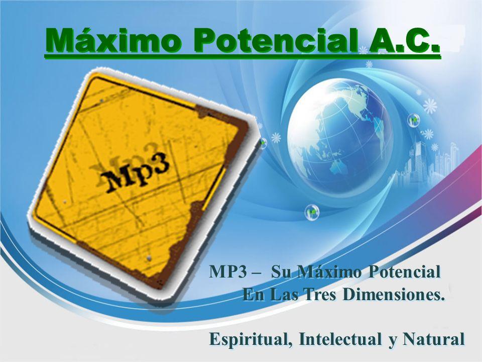 Máximo Potencial A.C. MP3 – Su Máximo Potencial En Las Tres Dimensiones. Espiritual, Intelectual y Natural MP3 – Su Máximo Potencial En Las Tres Dimen