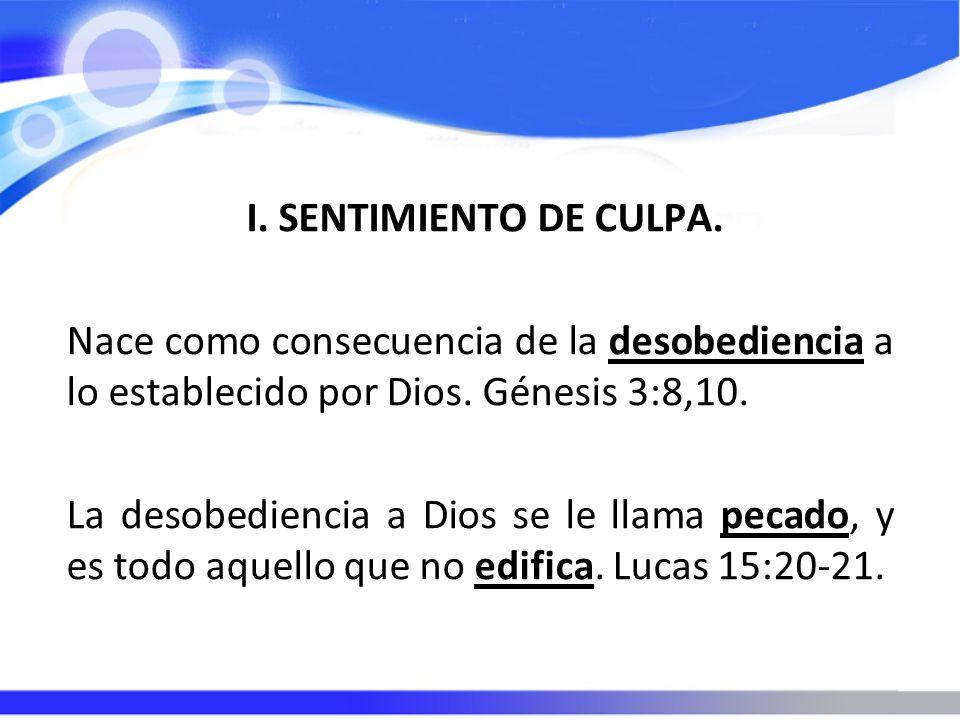 I. SENTIMIENTO DE CULPA. Nace como consecuencia de la desobediencia a lo establecido por Dios. Génesis 3:8,10. La desobediencia a Dios se le llama pec