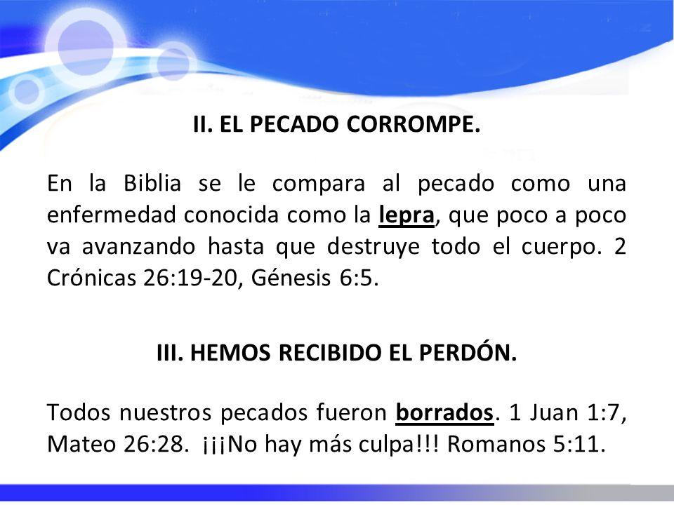 II. EL PECADO CORROMPE. En la Biblia se le compara al pecado como una enfermedad conocida como la lepra, que poco a poco va avanzando hasta que destru