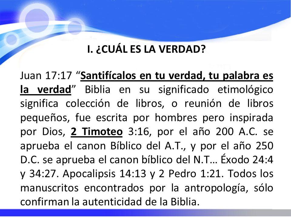 I. ¿CUÁL ES LA VERDAD? Juan 17:17 Santifícalos en tu verdad, tu palabra es la verdad Biblia en su significado etimológico significa colección de libro