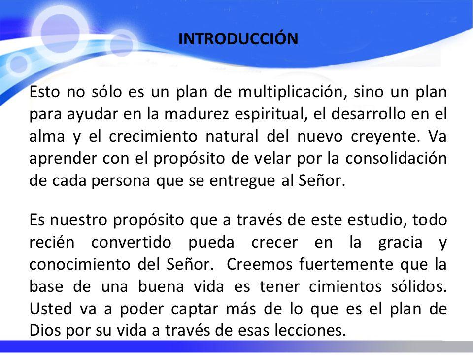 INTRODUCCIÓN Esto no sólo es un plan de multiplicación, sino un plan para ayudar en la madurez espiritual, el desarrollo en el alma y el crecimiento n