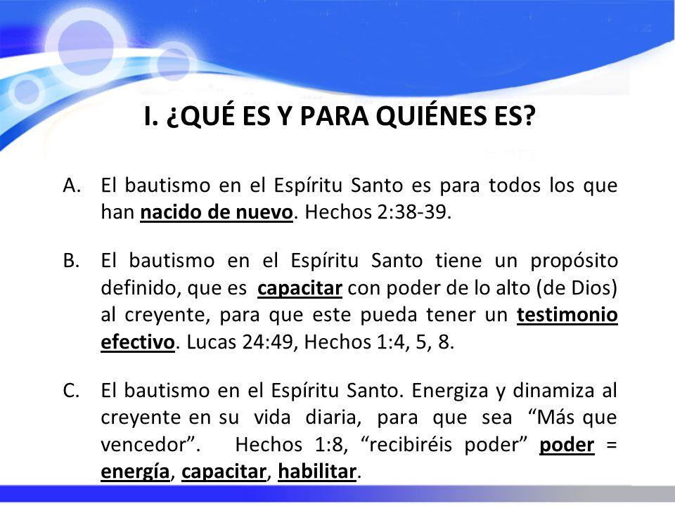 I. ¿QUÉ ES Y PARA QUIÉNES ES? A.El bautismo en el Espíritu Santo es para todos los que han nacido de nuevo. Hechos 2:38-39. B.El bautismo en el Espíri