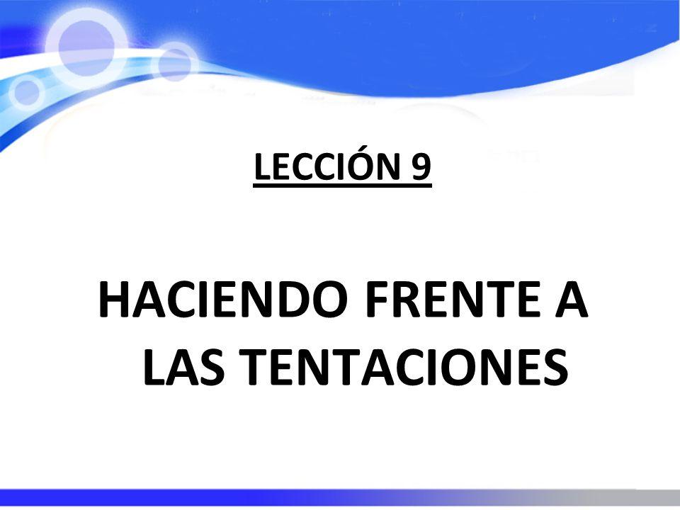 LECCIÓN 9 HACIENDO FRENTE A LAS TENTACIONES