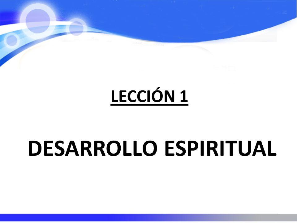 LECCIÓN 1 DESARROLLO ESPIRITUAL