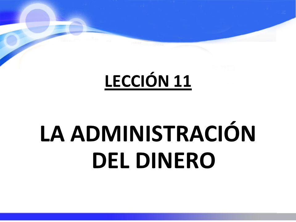 LECCIÓN 11 LA ADMINISTRACIÓN DEL DINERO