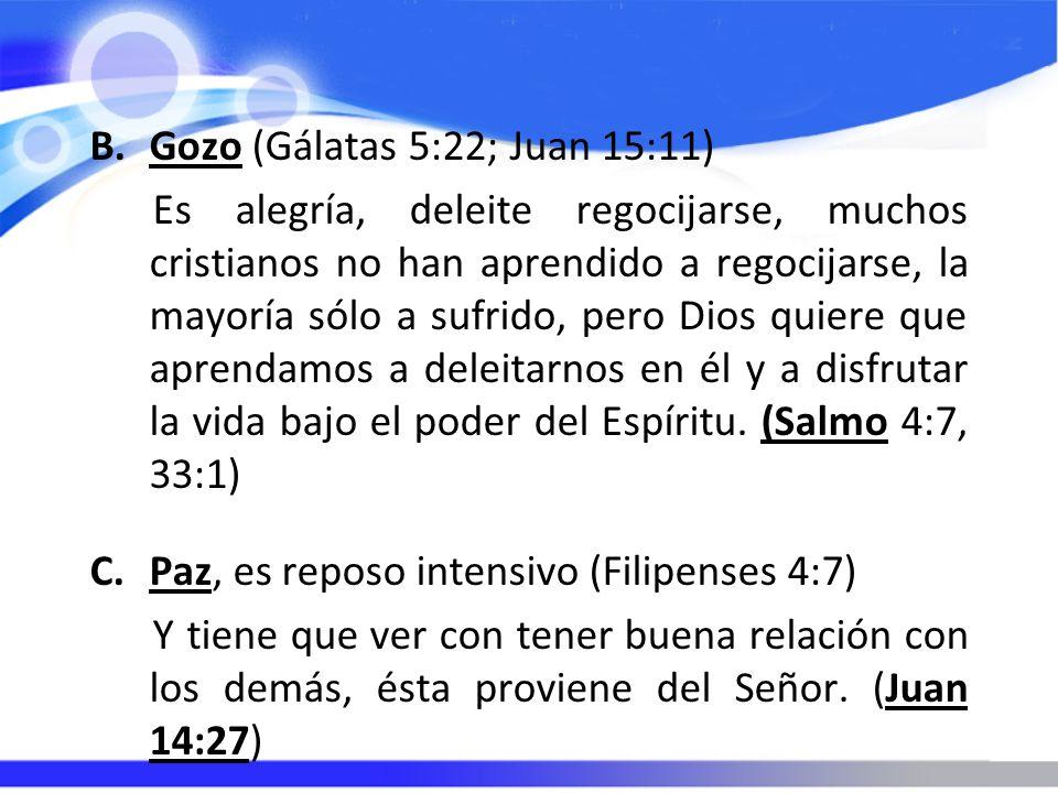 B.Gozo (Gálatas 5:22; Juan 15:11) Es alegría, deleite regocijarse, muchos cristianos no han aprendido a regocijarse, la mayoría sólo a sufrido, pero D
