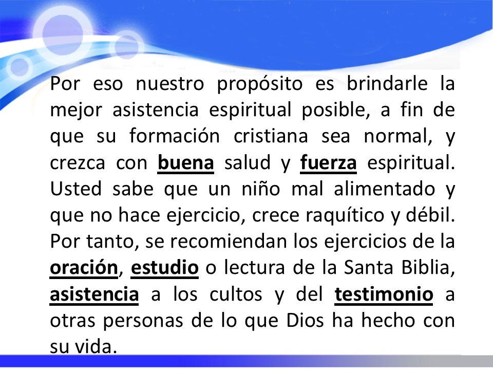 Por eso nuestro propósito es brindarle la mejor asistencia espiritual posible, a fin de que su formación cristiana sea normal, y crezca con buena salu