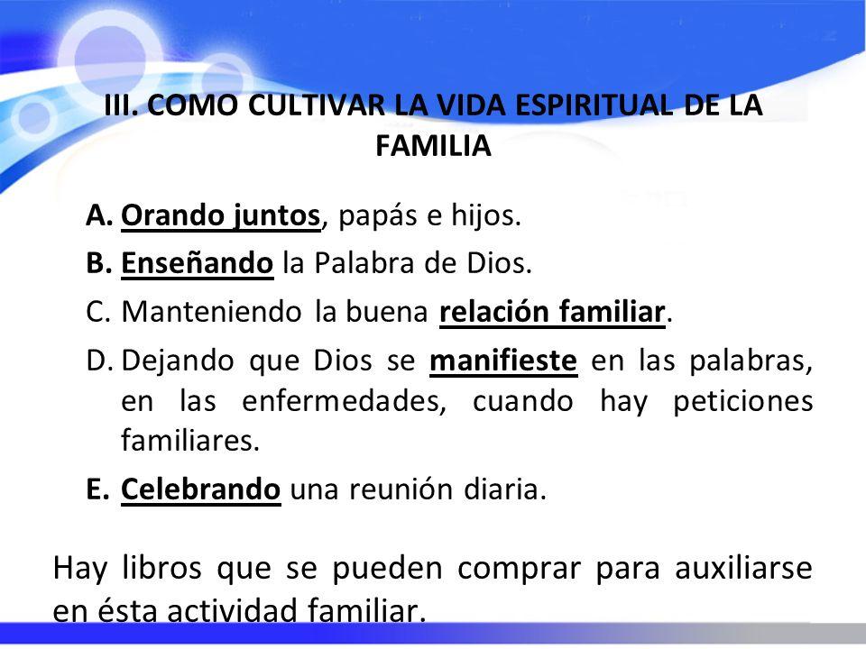 III.COMO CULTIVAR LA VIDA ESPIRITUAL DE LA FAMILIA A.Orando juntos, papás e hijos.
