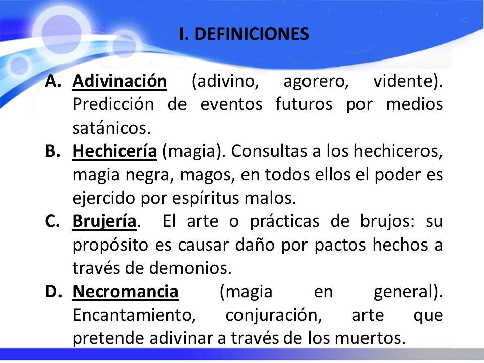 I.DEFINICIONES A.Adivinación (adivino, agorero, vidente). Predicción de eventos futuros por medios satánicos. B.Hechicería (magia). Consultas a los he