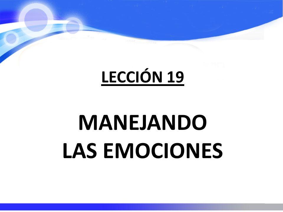 LECCIÓN 19 MANEJANDO LAS EMOCIONES