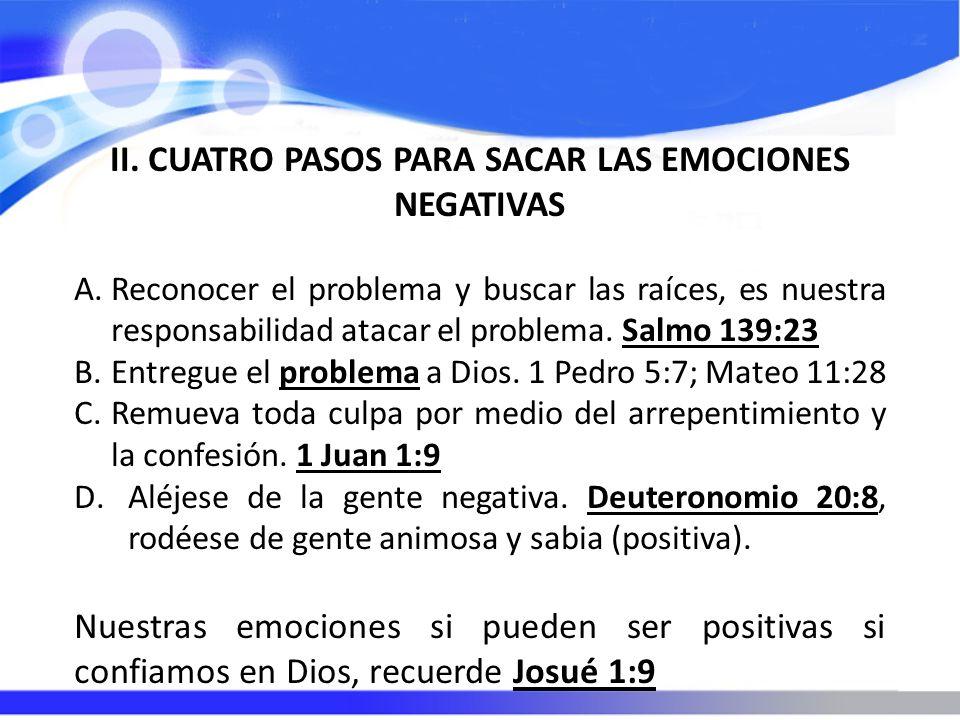 II. CUATRO PASOS PARA SACAR LAS EMOCIONES NEGATIVAS A.Reconocer el problema y buscar las raíces, es nuestra responsabilidad atacar el problema. Salmo