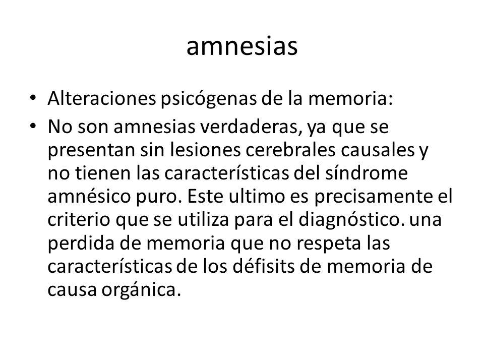 amnesias Alteraciones psicógenas de la memoria: No son amnesias verdaderas, ya que se presentan sin lesiones cerebrales causales y no tienen las características del síndrome amnésico puro.