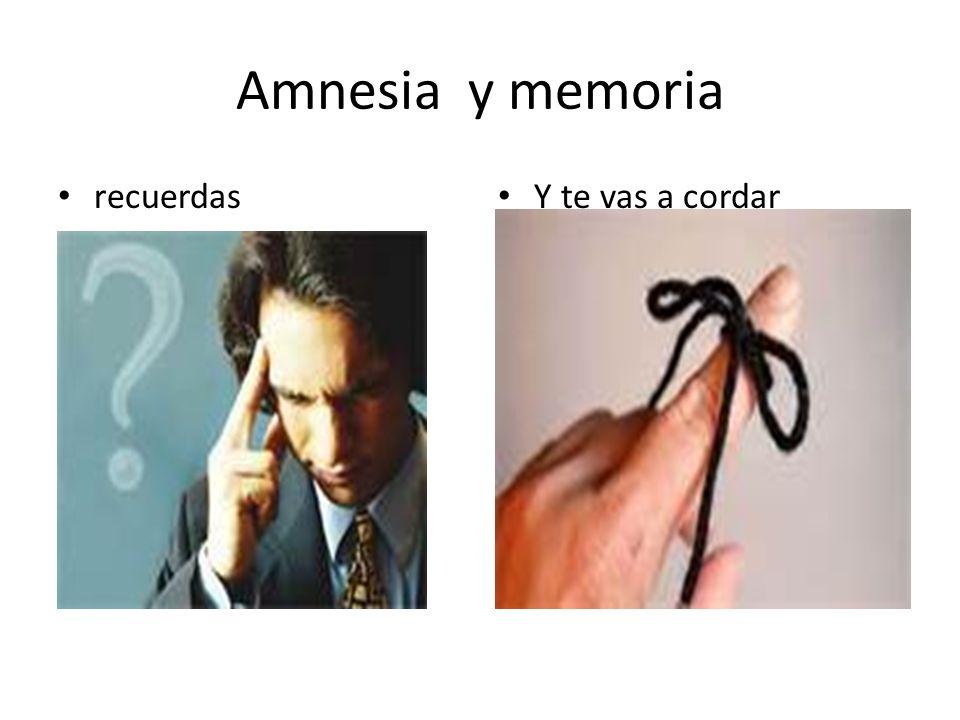 Amnesia y memoria recuerdas Y te vas a cordar