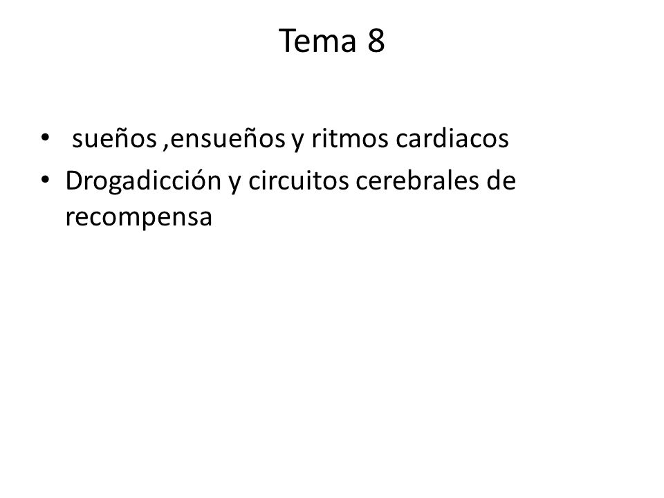 Tema 8 sueños,ensueños y ritmos cardiacos Drogadicción y circuitos cerebrales de recompensa