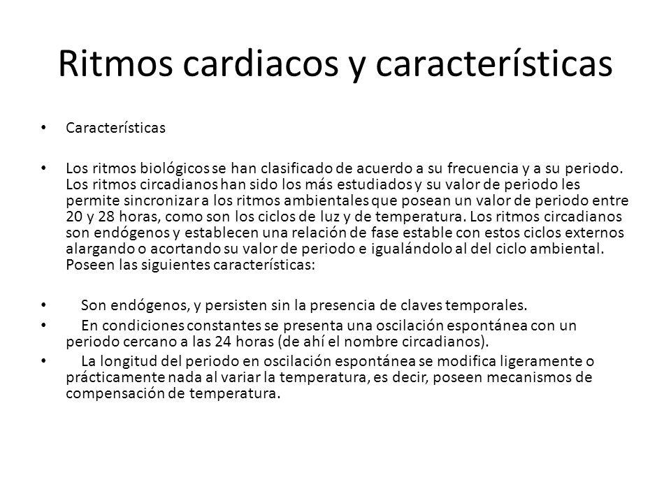 Ritmos cardiacos y características Características Los ritmos biológicos se han clasificado de acuerdo a su frecuencia y a su periodo. Los ritmos circ