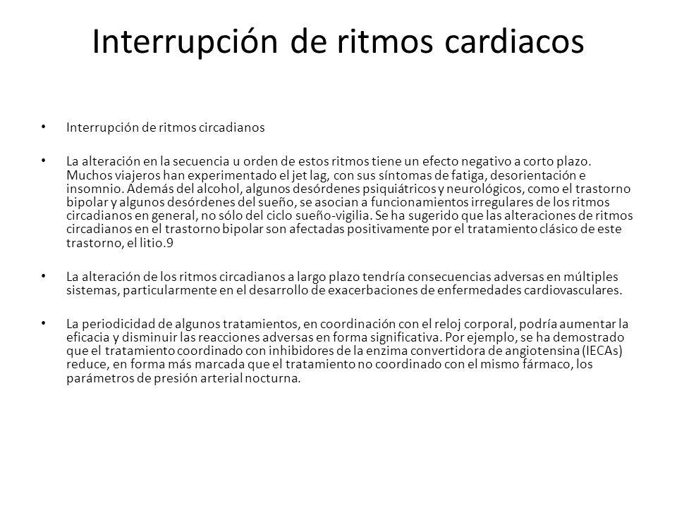 Interrupción de ritmos cardiacos Interrupción de ritmos circadianos La alteración en la secuencia u orden de estos ritmos tiene un efecto negativo a c
