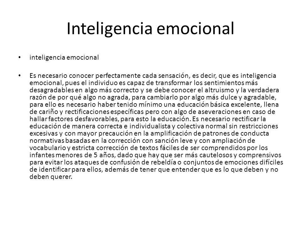 Inteligencia emocional inteligencia emocional Es necesario conocer perfectamente cada sensación, es decir, que es inteligencia emocional, pues el indi