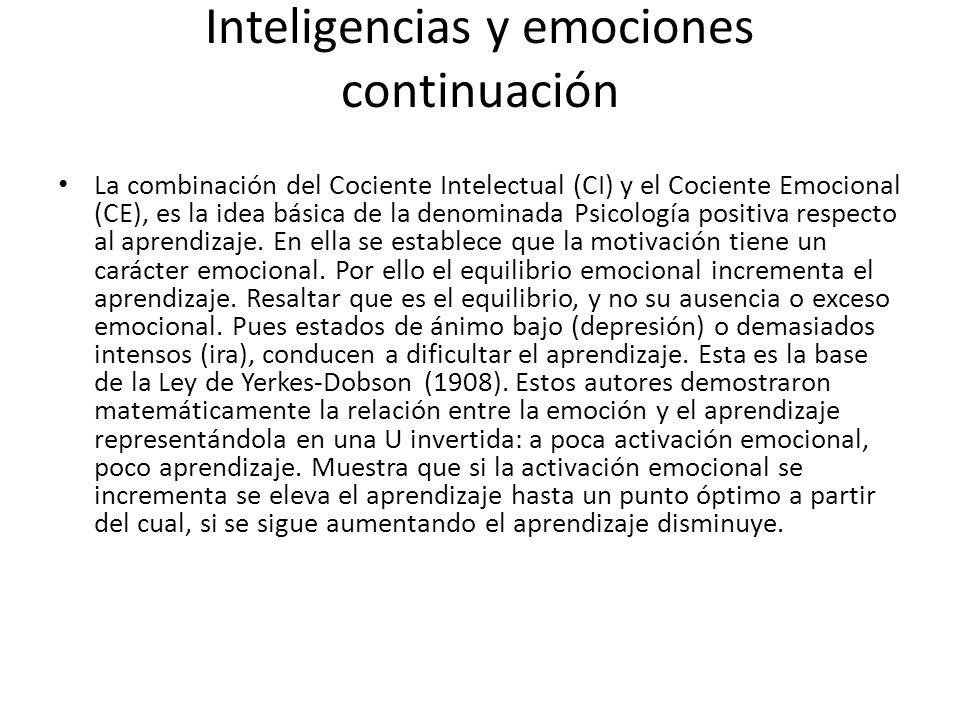 Inteligencias y emociones continuación La combinación del Cociente Intelectual (CI) y el Cociente Emocional (CE), es la idea básica de la denominada Psicología positiva respecto al aprendizaje.
