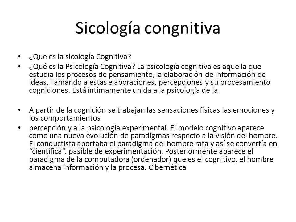 Sicología congnitiva ¿Que es la sicología Cognitiva? ¿Qué es la Psicología Cognitiva? La psicología cognitiva es aquella que estudia los procesos de p