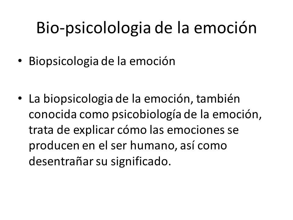 Bio-psicolologia de la emoción Biopsicologia de la emoción La biopsicologia de la emoción, también conocida como psicobiología de la emoción, trata de explicar cómo las emociones se producen en el ser humano, así como desentrañar su significado.