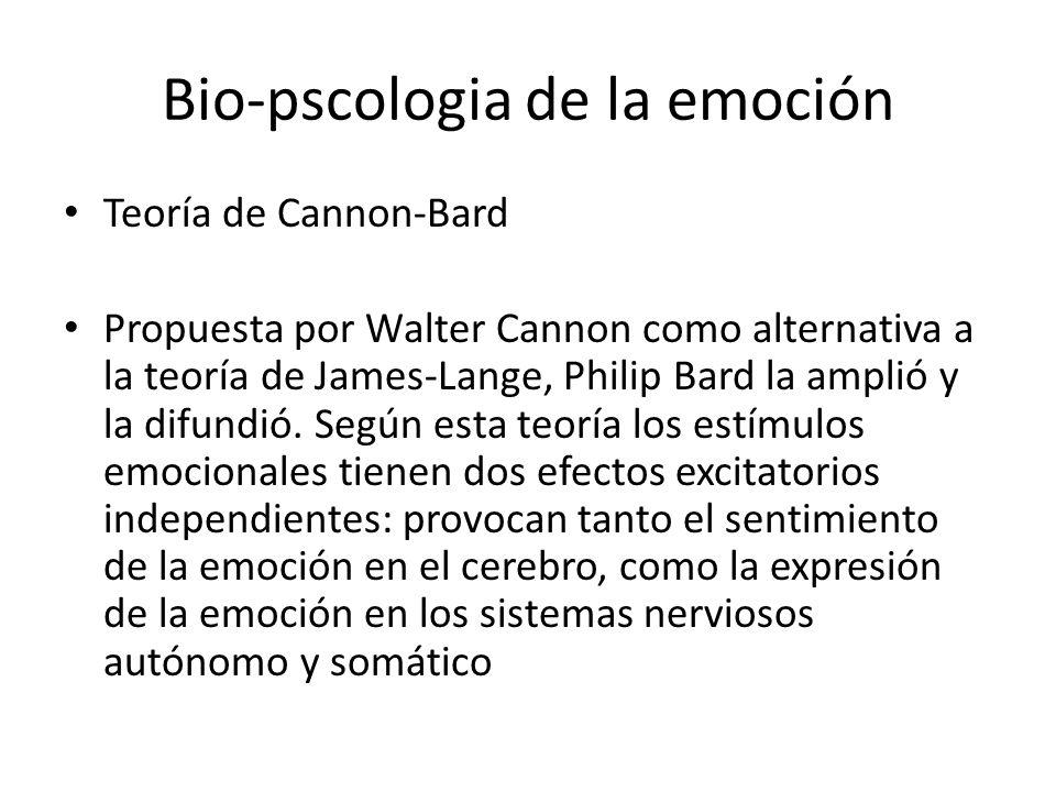 Bio-pscologia de la emoción Teoría de Cannon-Bard Propuesta por Walter Cannon como alternativa a la teoría de James-Lange, Philip Bard la amplió y la difundió.