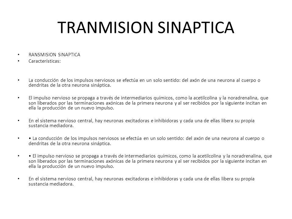 TRANMISION SINAPTICA RANSMISION SINAPTICA Características: La conducción de los impulsos nerviosos se efectúa en un solo sentido: del axón de una neur