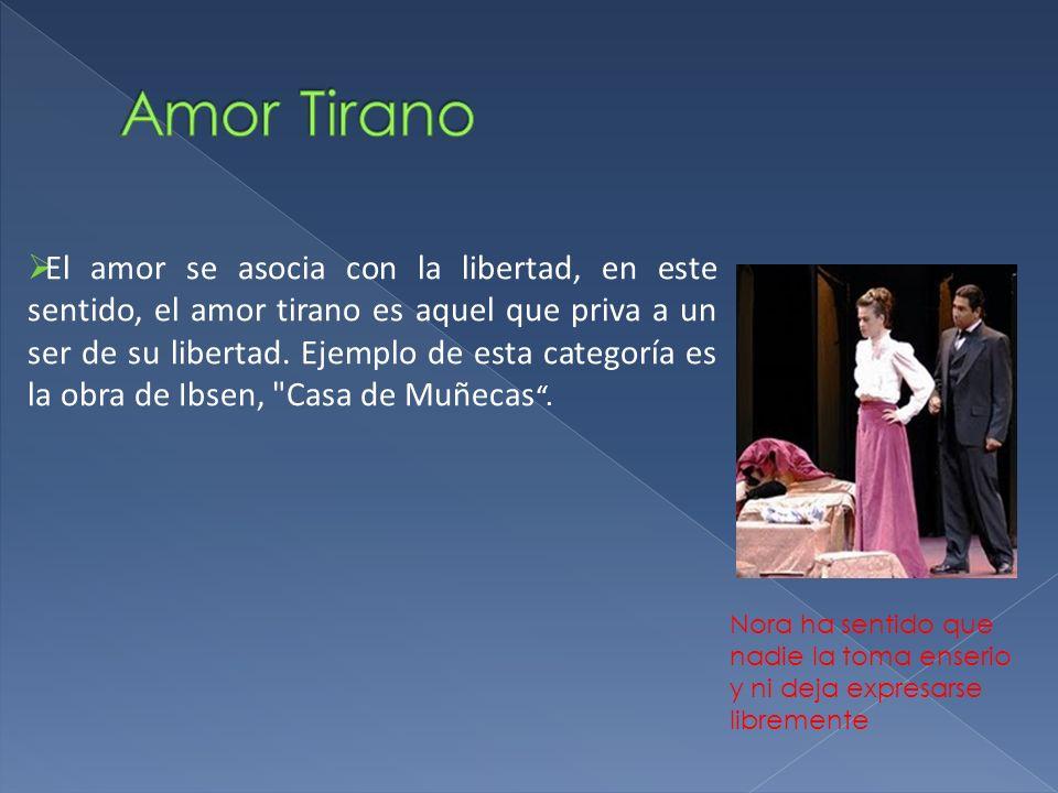 El amor se asocia con la libertad, en este sentido, el amor tirano es aquel que priva a un ser de su libertad. Ejemplo de esta categoría es la obra de
