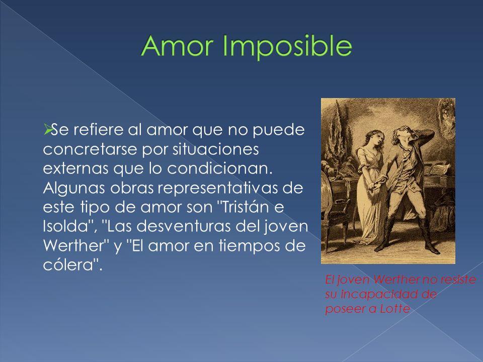 Se refiere al amor que no puede concretarse por situaciones externas que lo condicionan. Algunas obras representativas de este tipo de amor son