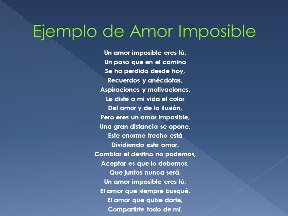 Un amor imposible eres tú, Un paso que en el camino Se ha perdido desde hoy, Recuerdos y anécdotas, Aspiraciones y motivaciones. Le diste a mi vida el