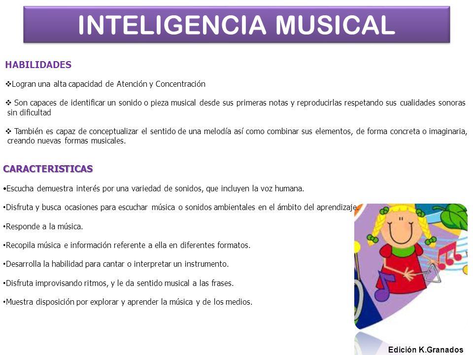 INTELIGENCIA MUSICAL Edición K.Granados HABILIDADES CARACTERISTICAS Escucha demuestra interés por una variedad de sonidos, que incluyen la voz humana.