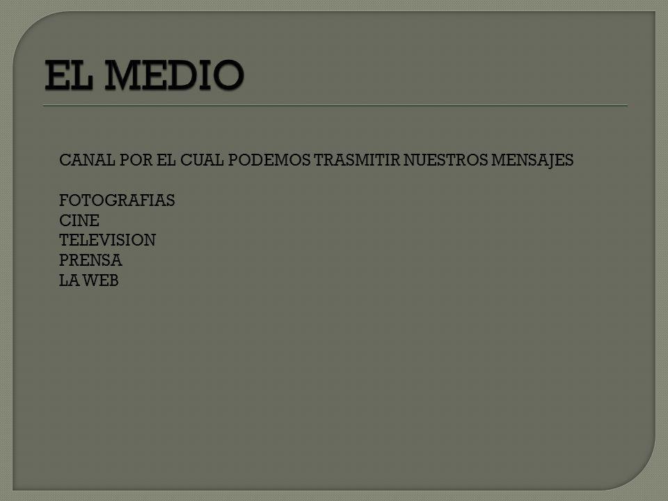 CANAL POR EL CUAL PODEMOS TRASMITIR NUESTROS MENSAJES FOTOGRAFIAS CINE TELEVISION PRENSA LA WEB