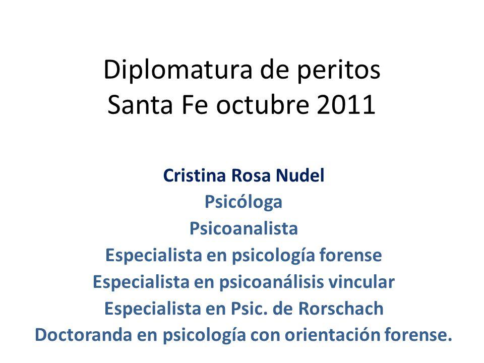 Diplomatura de peritos Santa Fe octubre 2011 Cristina Rosa Nudel Psicóloga Psicoanalista Especialista en psicología forense Especialista en psicoanálisis vincular Especialista en Psic.
