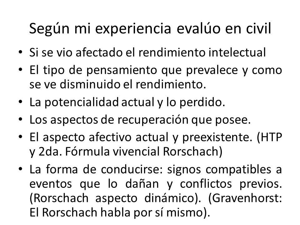 Según mi experiencia evalúo en civil Si se vio afectado el rendimiento intelectual El tipo de pensamiento que prevalece y como se ve disminuido el rendimiento.