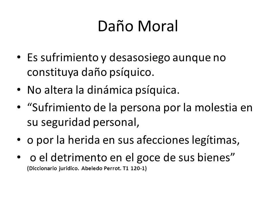 Daño Moral Es sufrimiento y desasosiego aunque no constituya daño psíquico.
