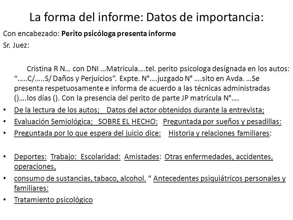 La forma del informe: Datos de importancia: Con encabezado: Perito psicóloga presenta informe Sr.