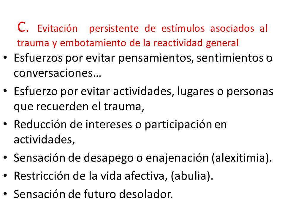 C. Evitación persistente de estímulos asociados al trauma y embotamiento de la reactividad general Esfuerzos por evitar pensamientos, sentimientos o c