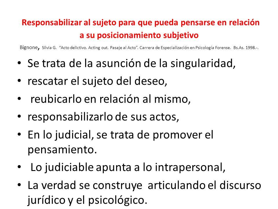 Responsabilizar al sujeto para que pueda pensarse en relación a su posicionamiento subjetivo Bignone, Silvia G.