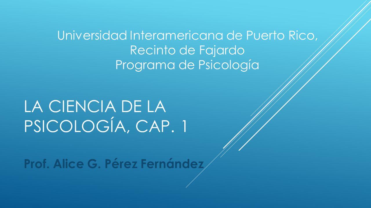 LA CIENCIA DE LA PSICOLOGÍA, CAP.1 Prof. Alice G.